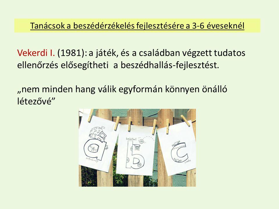 Tanácsok a beszédérzékelés fejlesztésére a 3-6 éveseknél Vekerdi I.