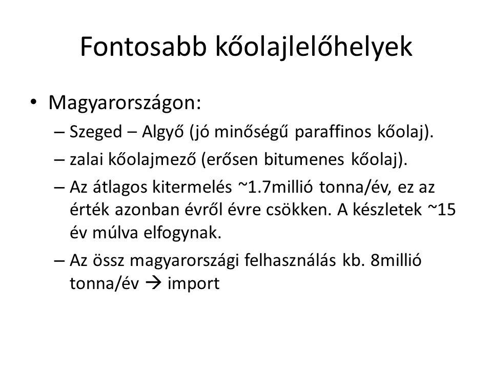 Fontosabb kőolajlelőhelyek • Magyarországon: – Szeged – Algyő (jó minőségű paraffinos kőolaj).