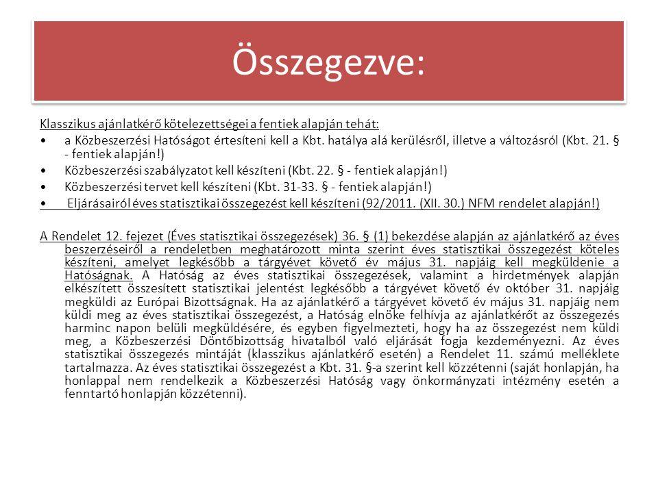 Összegezve: Klasszikus ajánlatkérő kötelezettségei a fentiek alapján tehát: •a Közbeszerzési Hatóságot értesíteni kell a Kbt.
