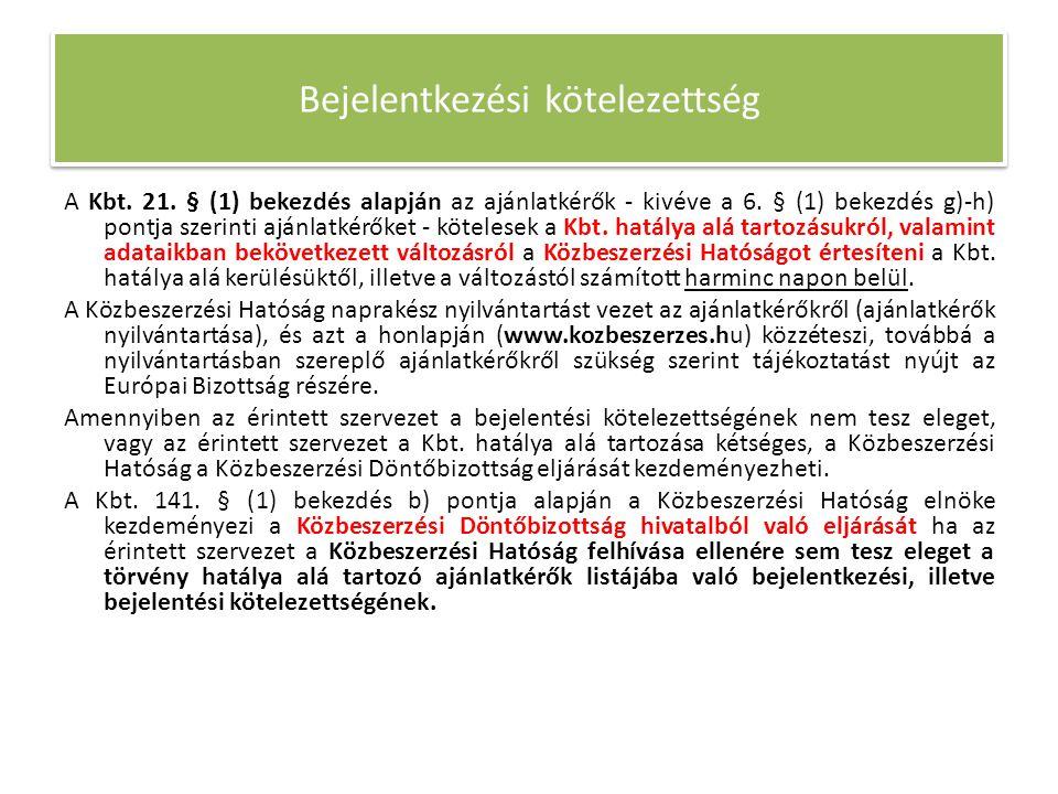 Bejelentkezési kötelezettség A Kbt. 21. § (1) bekezdés alapján az ajánlatkérők - kivéve a 6.