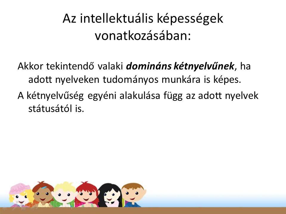Akkor tekintendő valaki domináns kétnyelvűnek, ha adott nyelveken tudományos munkára is képes. A kétnyelvűség egyéni alakulása függ az adott nyelvek s