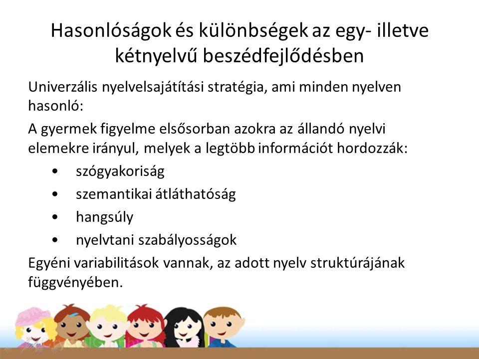 Univerzális nyelvelsajátítási stratégia, ami minden nyelven hasonló: A gyermek figyelme elsősorban azokra az állandó nyelvi elemekre irányul, melyek a