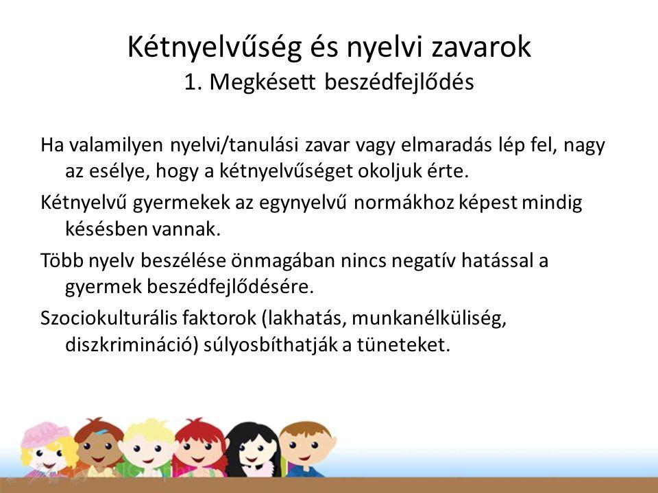 Kétnyelvűség és nyelvi zavarok 1. Megkésett beszédfejlődés Ha valamilyen nyelvi/tanulási zavar vagy elmaradás lép fel, nagy az esélye, hogy a kétnyelv