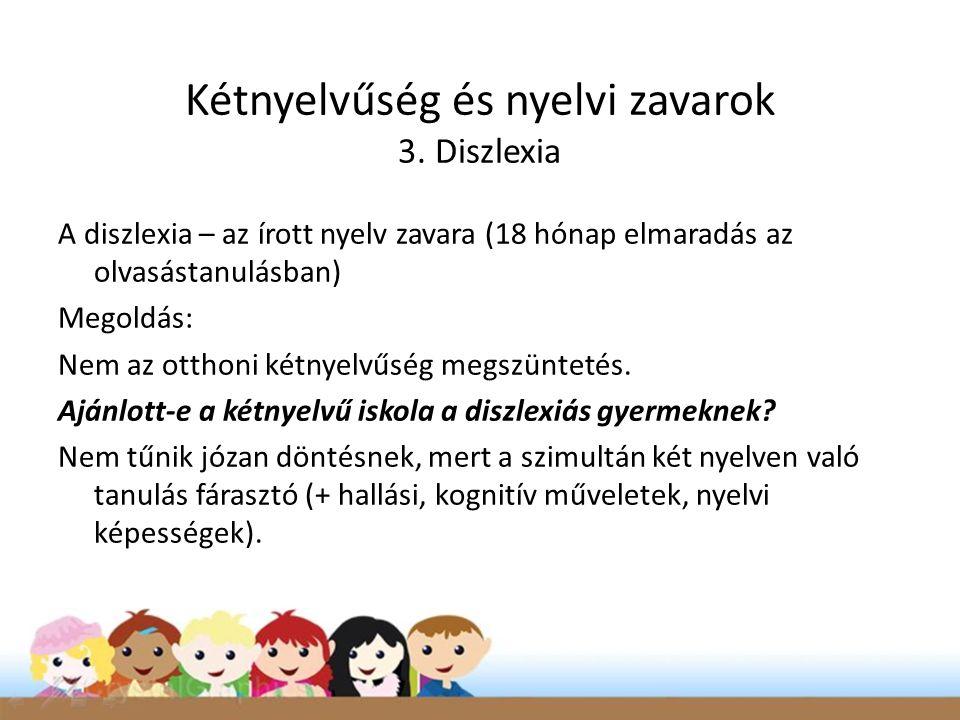 A diszlexia – az írott nyelv zavara (18 hónap elmaradás az olvasástanulásban) Megoldás: Nem az otthoni kétnyelvűség megszüntetés.