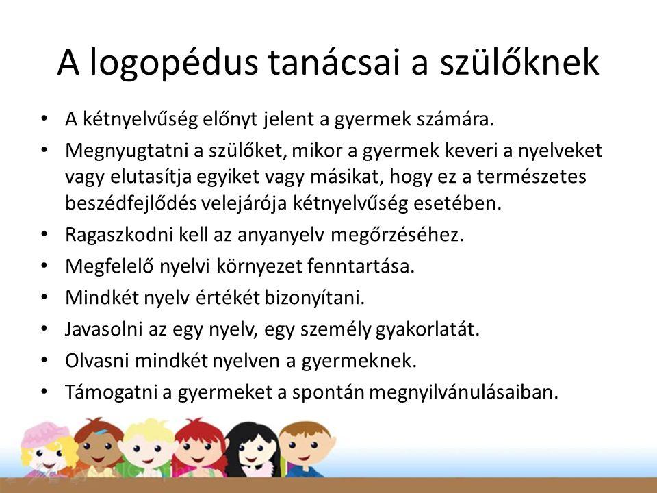 A logopédus tanácsai a szülőknek • A kétnyelvűség előnyt jelent a gyermek számára. • Megnyugtatni a szülőket, mikor a gyermek keveri a nyelveket vagy