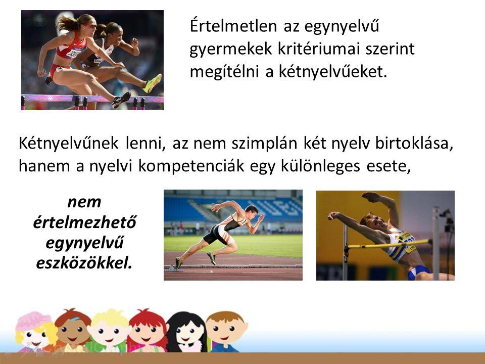 Értelmetlen az egynyelvű gyermekek kritériumai szerint megítélni a kétnyelvűeket. Kétnyelvűnek lenni, az nem szimplán két nyelv birtoklása, hanem a ny