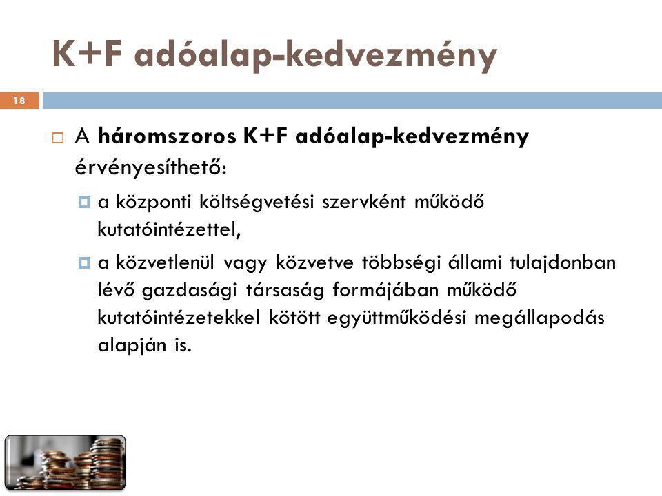 K+F adóalap-kedvezmény  A háromszoros K+F adóalap-kedvezmény érvényesíthető:  a központi költségvetési szervként működő kutatóintézettel,  a közvet