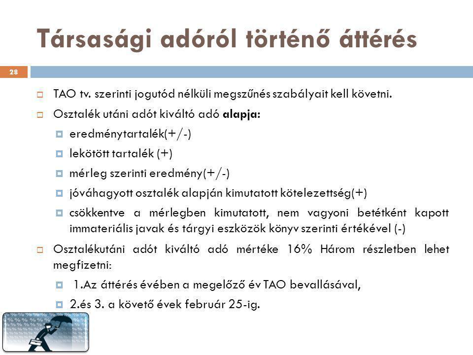 Társasági adóról történő áttérés  TAO tv. szerinti jogutód nélküli megszűnés szabályait kell követni.  Osztalék utáni adót kiváltó adó alapja:  ere