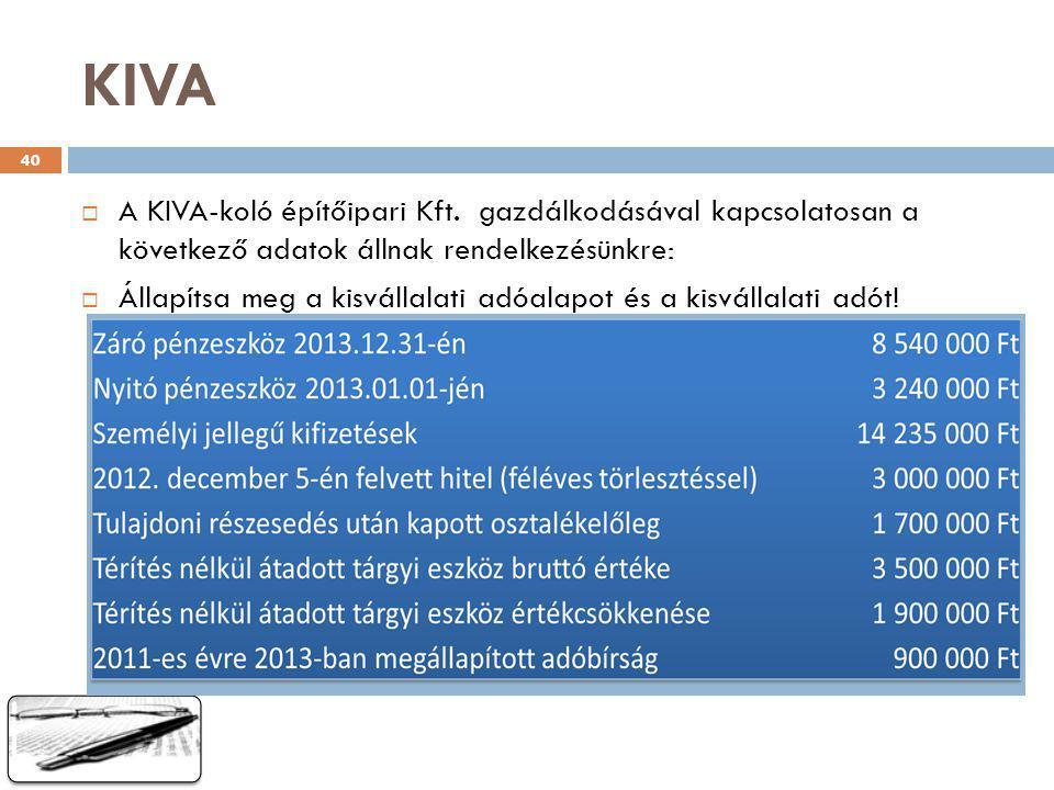 KIVA  A KIVA-koló építőipari Kft. gazdálkodásával kapcsolatosan a következő adatok állnak rendelkezésünkre:  Állapítsa meg a kisvállalati adóalapot