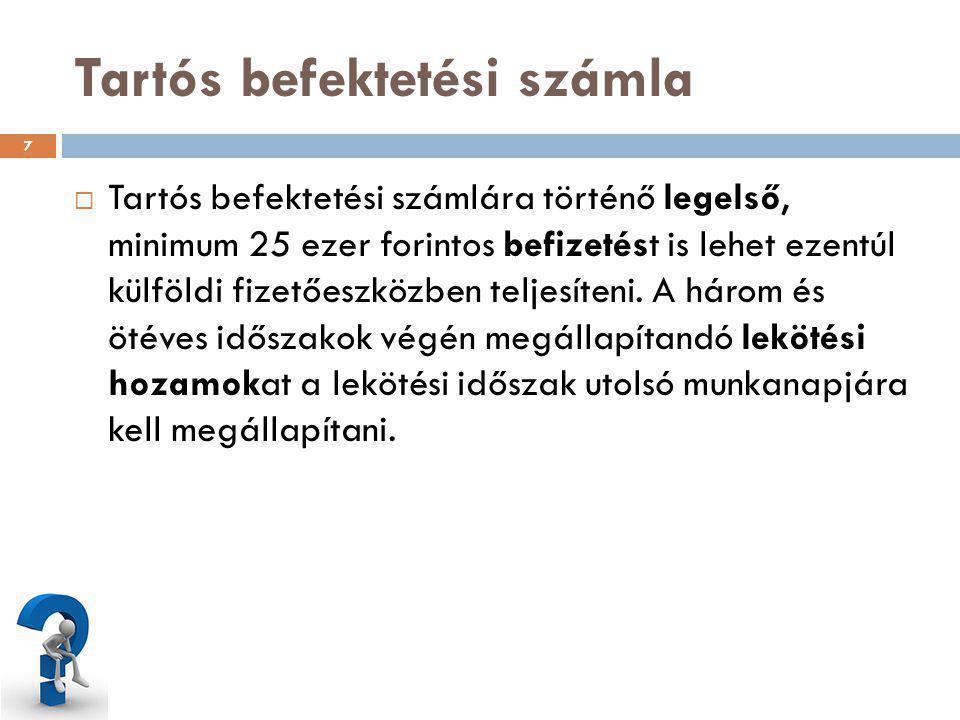 Tartós befektetési számla  Tartós befektetési számlára történő legelső, minimum 25 ezer forintos befizetést is lehet ezentúl külföldi fizetőeszközben