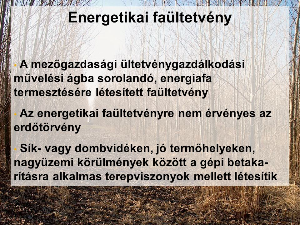Energetikai faültetvény • A mezőgazdasági ültetvénygazdálkodási művelési ágba sorolandó, energiafa termesztésére létesített faültetvény • Az energetik