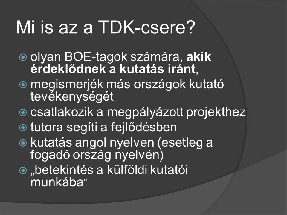 Mi is az a TDK-csere?  olyan BOE-tagok számára, akik érdeklődnek a kutatás iránt,  megismerjék más országok kutató tevékenységét  csatlakozik a meg