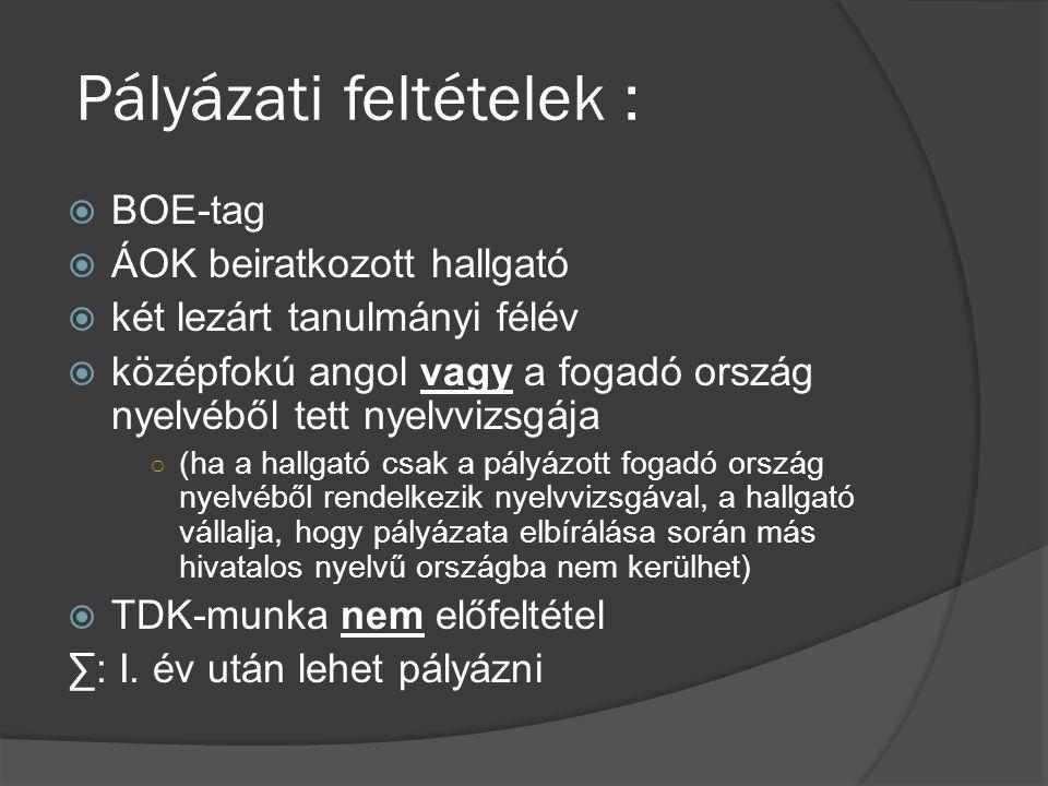 Pályázati feltételek :  BOE-tag  ÁOK beiratkozott hallgató  két lezárt tanulmányi félév  középfokú angol vagy a fogadó ország nyelvéből tett nyelv