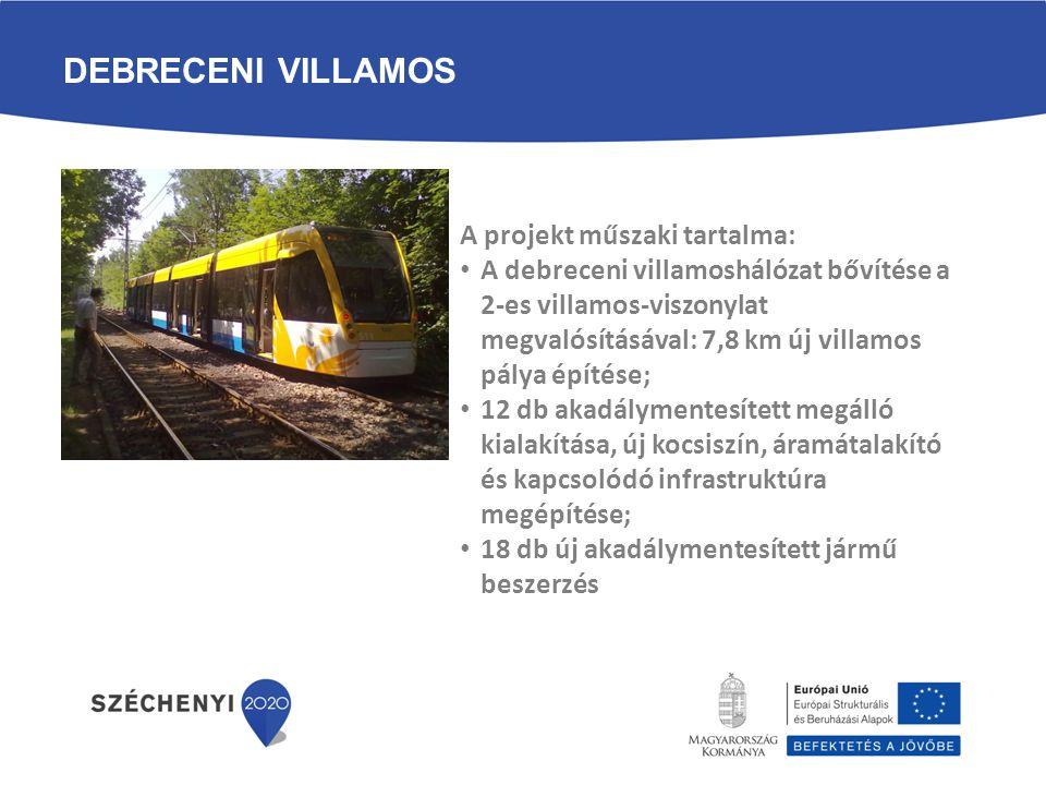 DEBRECENI VILLAMOS A projekt műszaki tartalma: • A debreceni villamoshálózat bővítése a 2-es villamos-viszonylat megvalósításával: 7,8 km új villamos