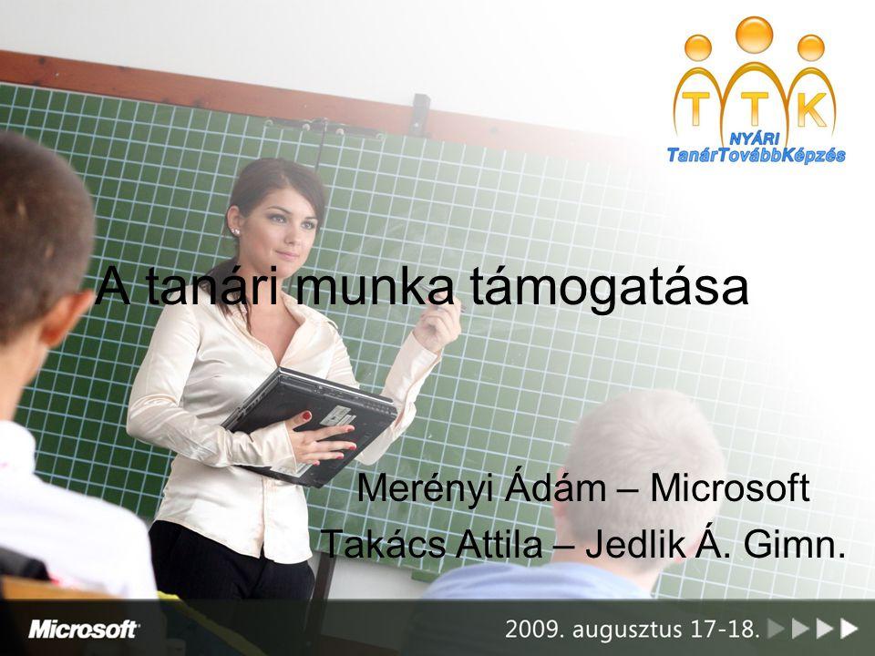 A tanári munka támogatása Merényi Ádám – Microsoft Takács Attila – Jedlik Á. Gimn.