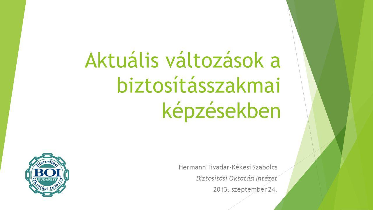 Aktuális változások a biztosításszakmai képzésekben Hermann Tivadar-Kékesi Szabolcs Biztosítási Oktatási Intézet 2013. szeptember 24.