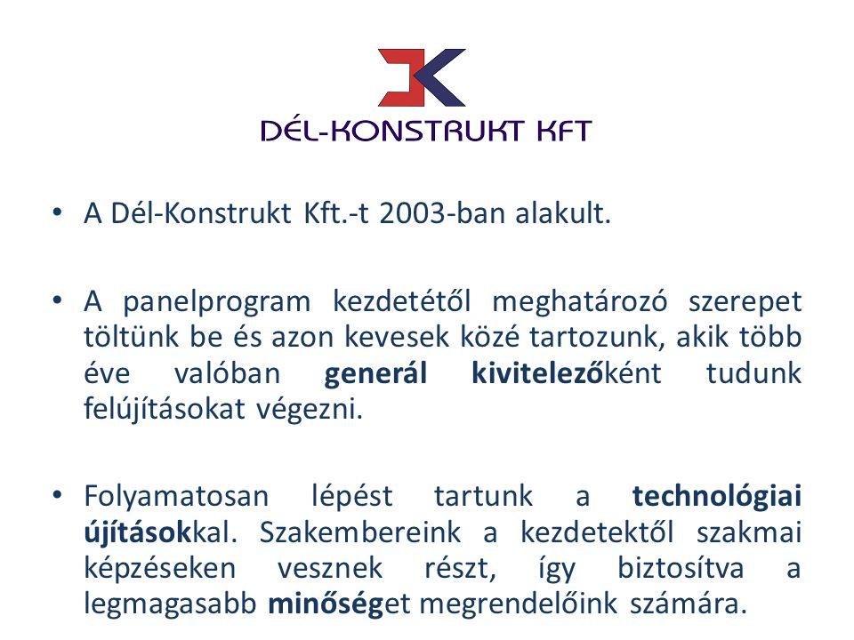 • A Dél-Konstrukt Kft.-t 2003-ban alakult. • A panelprogram kezdetétől meghatározó szerepet töltünk be és azon kevesek közé tartozunk, akik több éve v