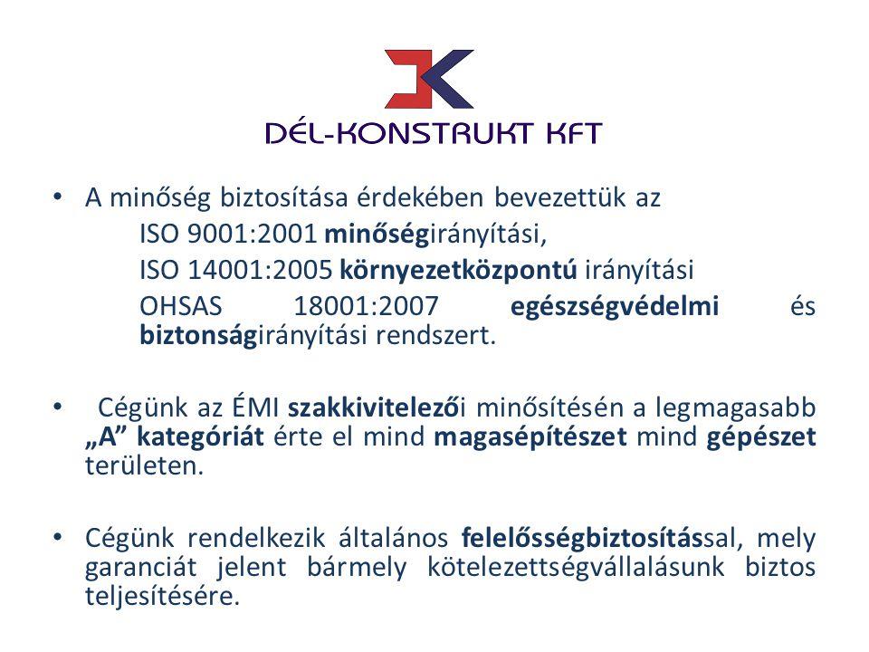 • A minőség biztosítása érdekében bevezettük az ISO 9001:2001 minőségirányítási, ISO 14001:2005 környezetközpontú irányítási OHSAS 18001:2007 egészség