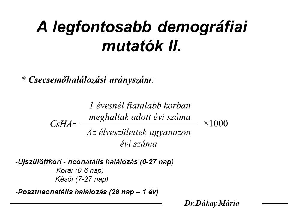 A legfontosabb demográfiai mutatók II. * Csecsemőhalálozási arányszám: CsHA = 1 évesnél fiatalabb korban meghaltak adott évi száma Az élveszülettek ug