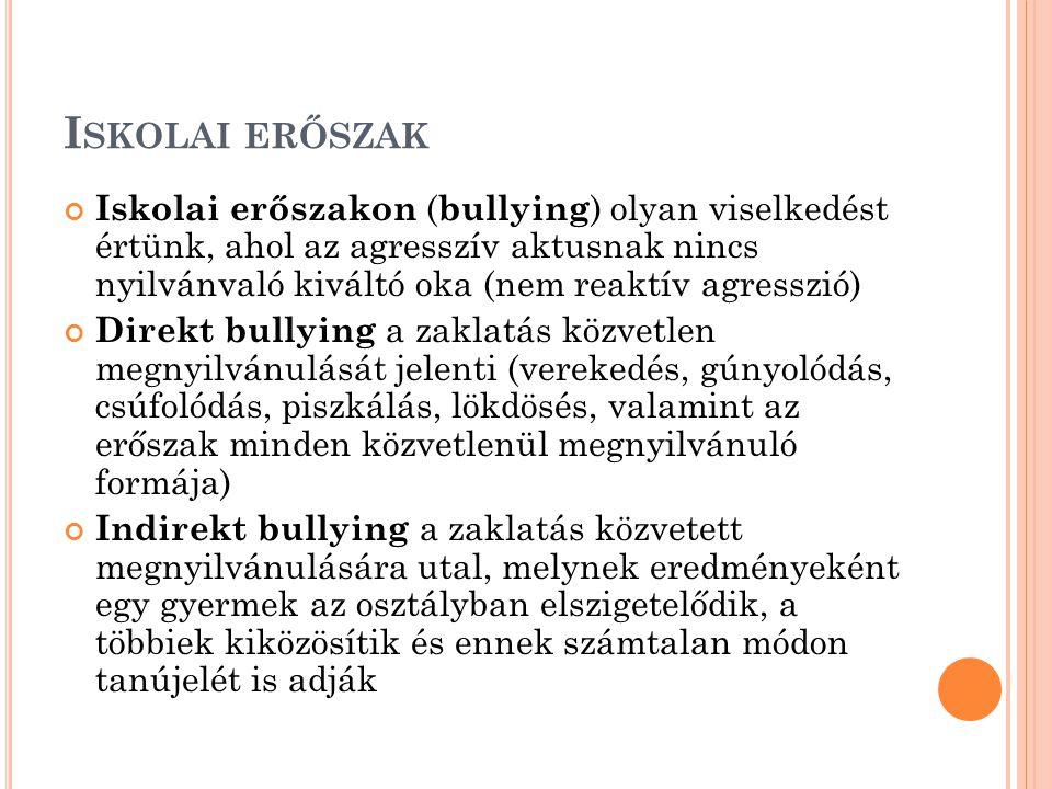 I SKOLAI ERŐSZAK Iskolai erőszakon ( bullying ) olyan viselkedést értünk, ahol az agresszív aktusnak nincs nyilvánvaló kiváltó oka (nem reaktív agress