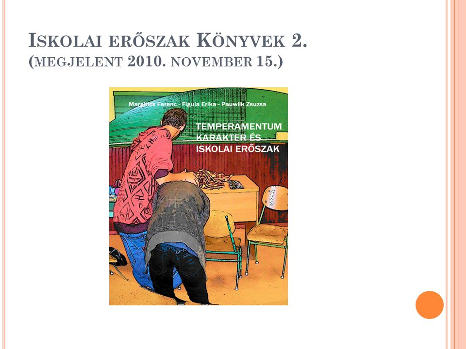I SKOLAI ERŐSZAK K ÖNYVEK 2. ( MEGJELENT 2010. NOVEMBER 15.)