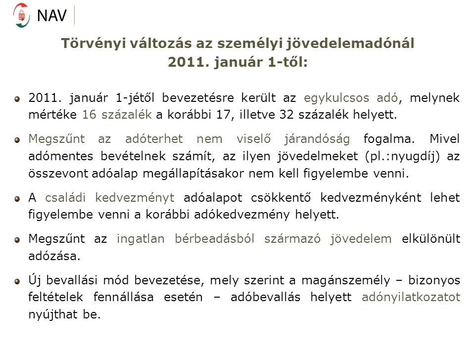Törvényi változás az személyi jövedelemadónál 2011. január 1-től: 2011. január 1-jétől bevezetésre került az egykulcsos adó, melynek mértéke 16 százal