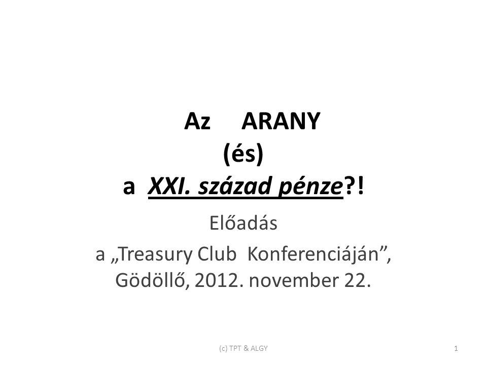 """Az ARANY (és) a XXI. század pénze?. Előadás a """"Treasury Club Konferenciáján , Gödöllő, 2012."""