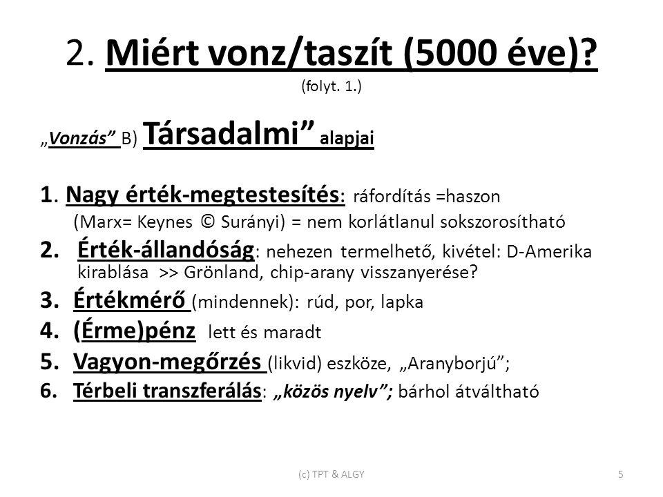 """2. Miért vonz/taszít (5000 éve). (folyt. 1.) """"Vonzás B) Társadalmi alapjai 1."""