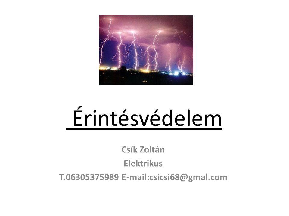 Érintésvédelem Csík Zoltán Elektrikus T.06305375989 E-mail:csicsi68@gmal.com