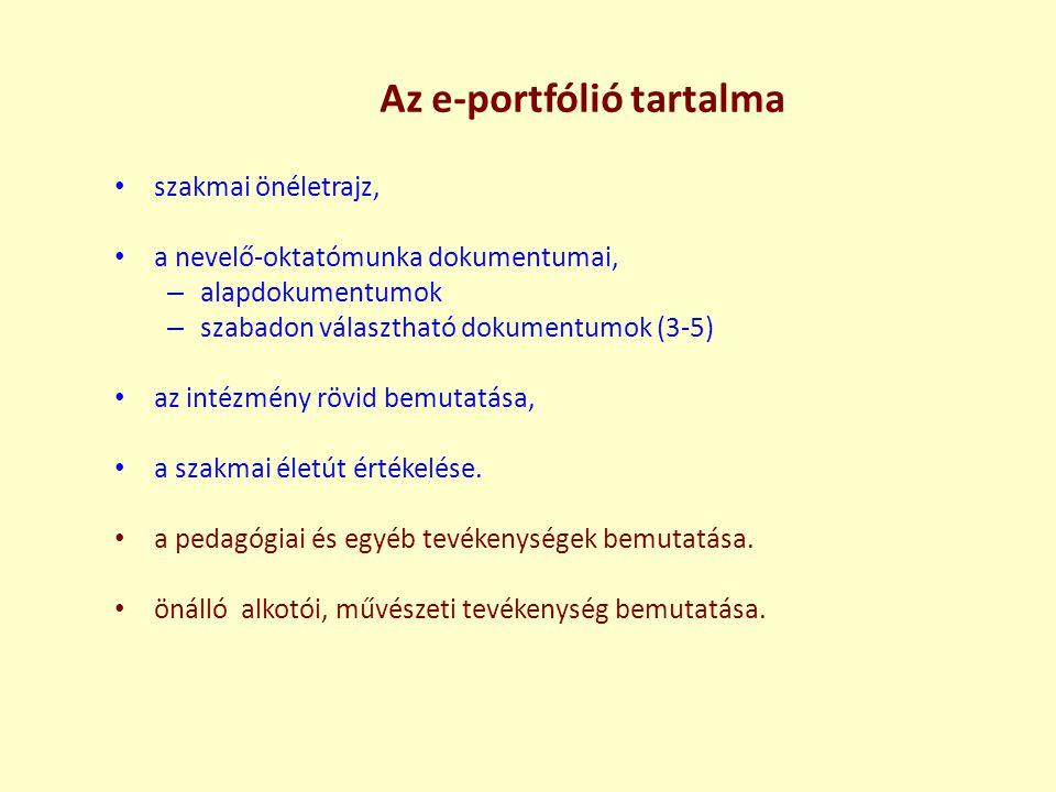 Az e-portfólió tartalma • szakmai önéletrajz, • a nevelő-oktatómunka dokumentumai, – alapdokumentumok – szabadon választható dokumentumok (3-5) • az i