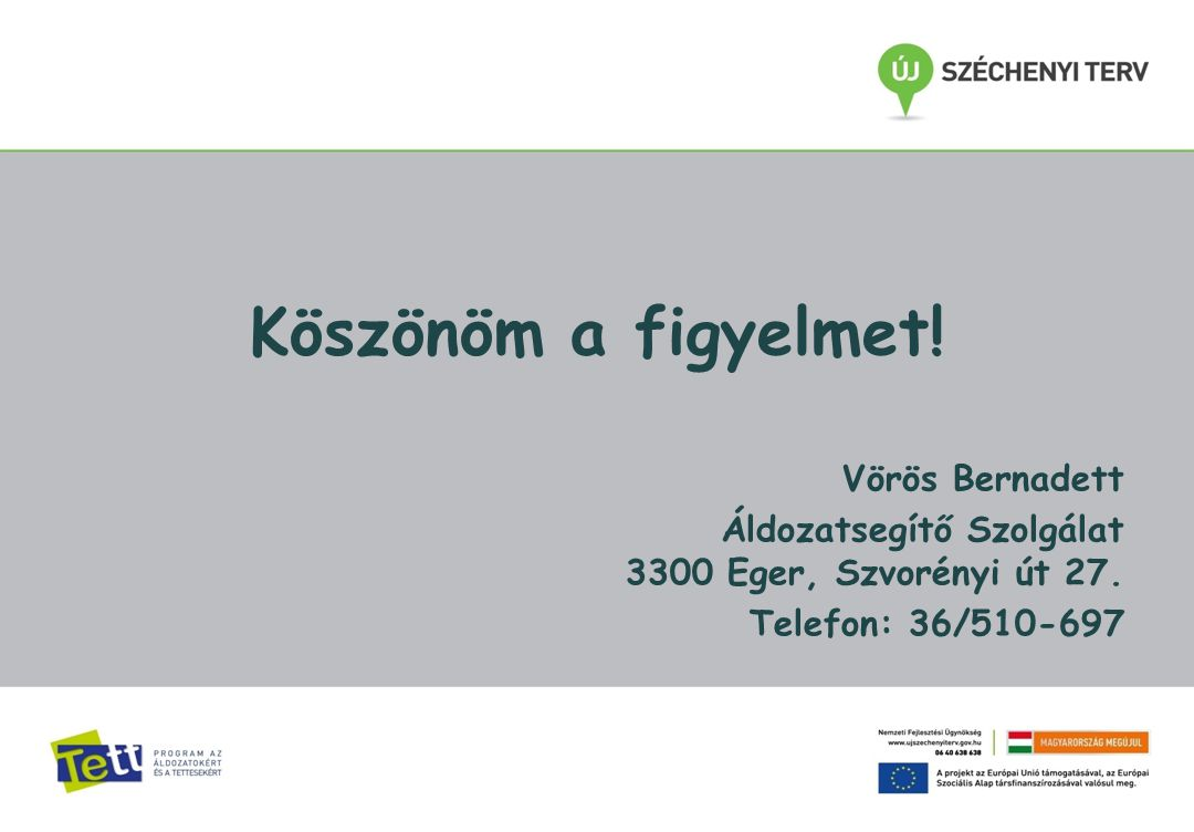 Köszönöm a figyelmet. Vörös Bernadett Áldozatsegítő Szolgálat 3300 Eger, Szvorényi út 27.