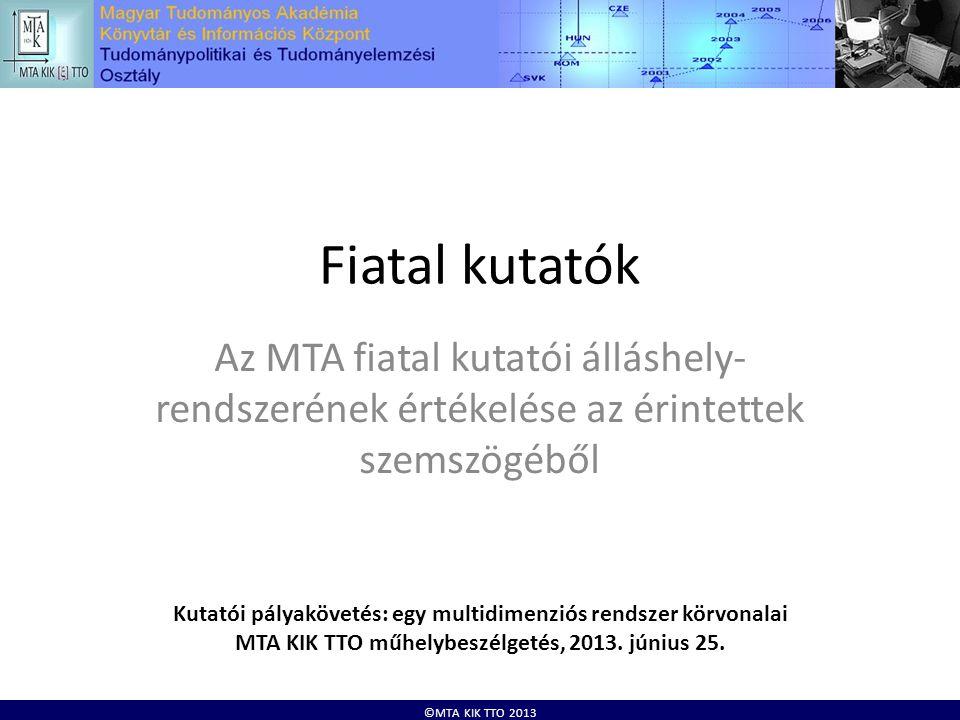 ©MTA KIK TTO 2013 Fiatal kutatók Az MTA fiatal kutatói álláshely- rendszerének értékelése az érintettek szemszögéből Kutatói pályakövetés: egy multidimenziós rendszer körvonalai MTA KIK TTO műhelybeszélgetés, 2013.