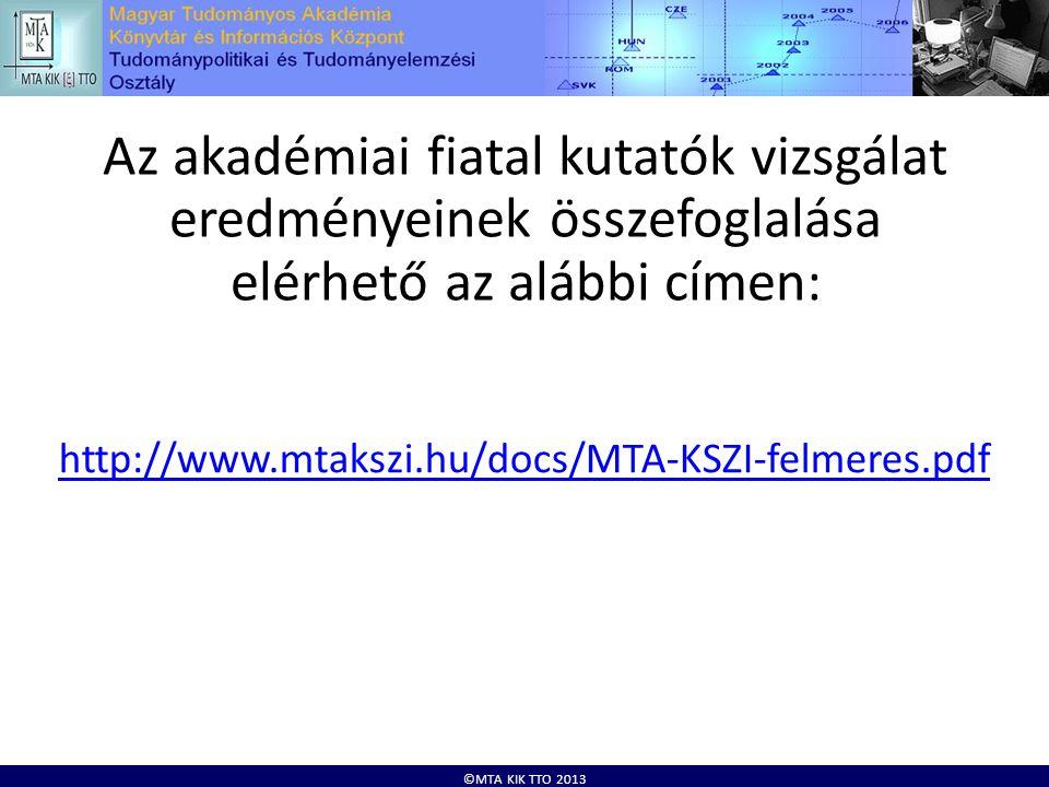 ©MTA KIK TTO 2013 Az akadémiai fiatal kutatók vizsgálat eredményeinek összefoglalása elérhető az alábbi címen: http://www.mtakszi.hu/docs/MTA-KSZI-felmeres.pdf