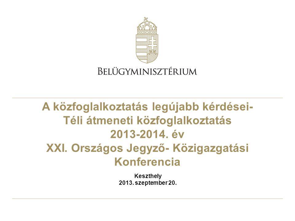 A közfoglalkoztatás legújabb kérdései- Téli átmeneti közfoglalkoztatás 2013-2014. év XXI. Országos Jegyző- Közigazgatási Konferencia Keszthely 2013. s
