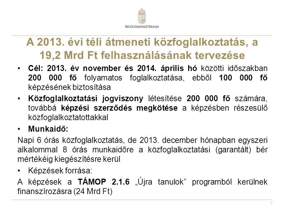 7 A 2013. évi téli átmeneti közfoglalkoztatás, a 19,2 Mrd Ft felhasználásának tervezése •Cél: 2013. év november és 2014. április hó közötti időszakban