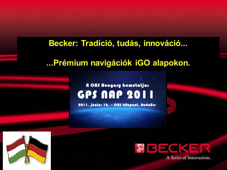 Becker: Tradíció, tudás, innováció......Prémium navigációk iGO alapokon.