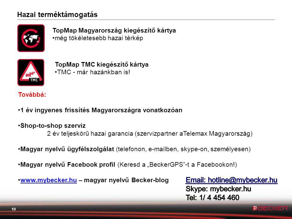 10 Hazai terméktámogatás TopMap Magyarország kiegészítő kártya •még tökéletesebb hazai térkép TopMap TMC kiegészítő kártya •TMC - már hazánkban is.