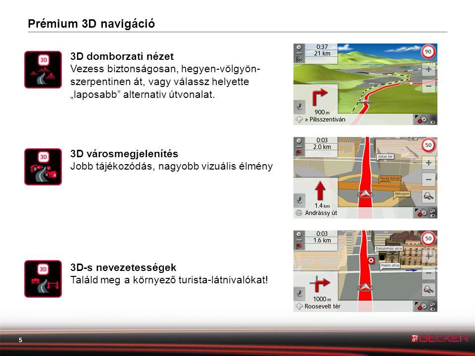 """5 Prémium 3D navigáció 3D domborzati nézet Vezess biztonságosan, hegyen-völgyön- szerpentinen át, vagy válassz helyette """"laposabb alternativ útvonalat."""