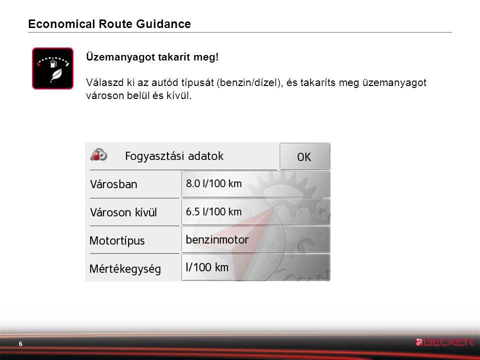 6 Economical Route Guidance Üzemanyagot takarít meg.