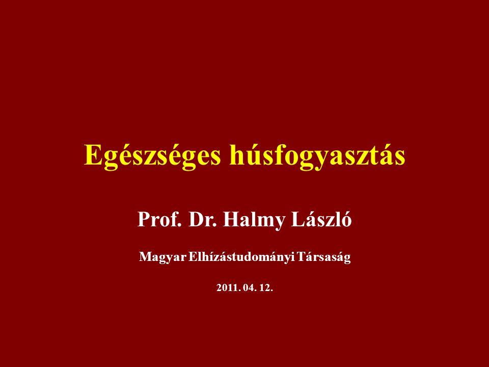 Egészséges húsfogyasztás Prof. Dr. Halmy László Magyar Elhízástudományi Társaság 2011. 04. 12.