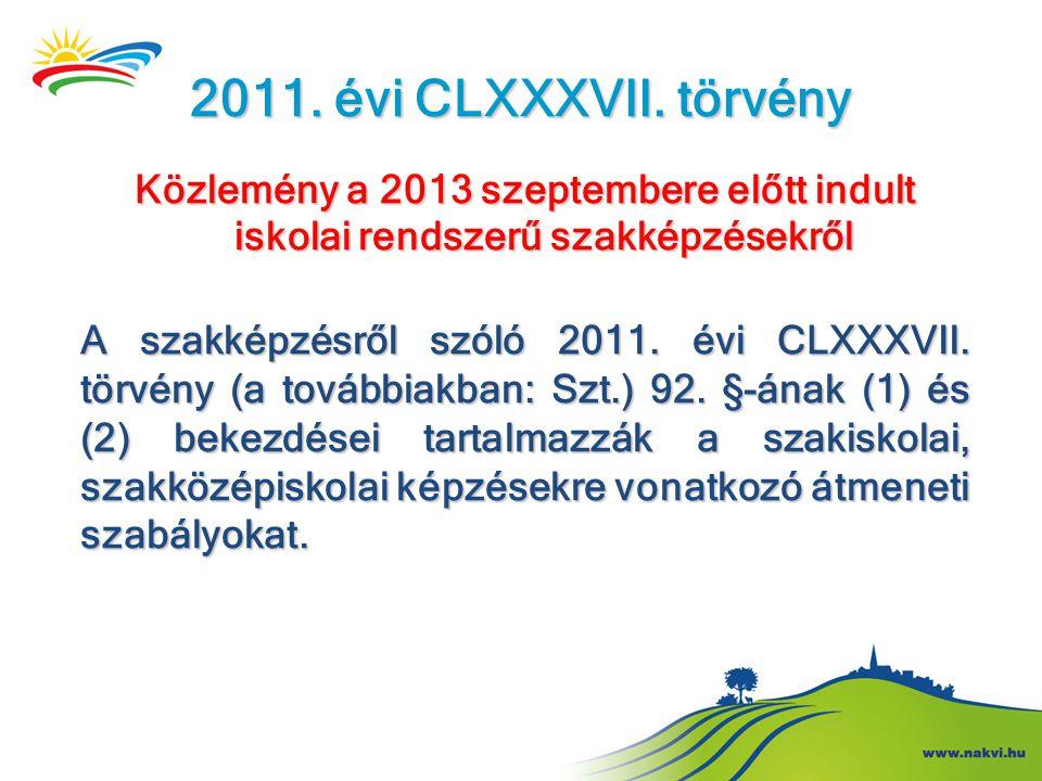 2011. évi CLXXXVII. törvény Közlemény a 2013 szeptembere előtt indult iskolai rendszerű szakképzésekről A szakképzésről szóló 2011. évi CLXXXVII. törv