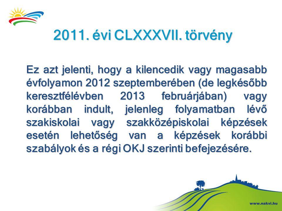 2011. évi CLXXXVII. törvény Ez azt jelenti, hogy a kilencedik vagy magasabb évfolyamon 2012 szeptemberében (de legkésőbb keresztfélévben 2013 februárj