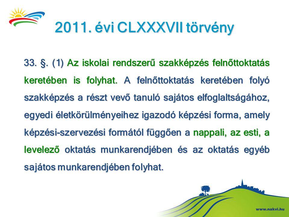 2011. évi CLXXXVII törvény 33. §. (1) Az iskolai rendszerű szakképzés felnőttoktatás keretében is folyhat. A felnőttoktatás keretében folyó szakképzés