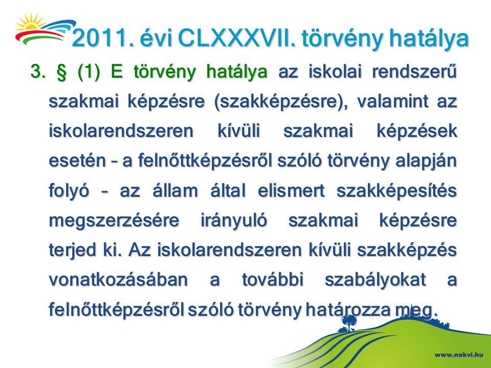 2011. évi CLXXXVII. törvény hatálya 3. § (1) E törvény hatálya az iskolai rendszerű szakmai képzésre (szakképzésre), valamint az iskolarendszeren kívü