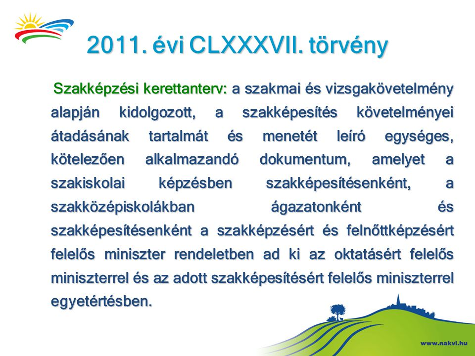 2011. évi CLXXXVII. törvény Szakképzési kerettanterv: a szakmai és vizsgakövetelmény alapján kidolgozott, a szakképesítés követelményei átadásának tar