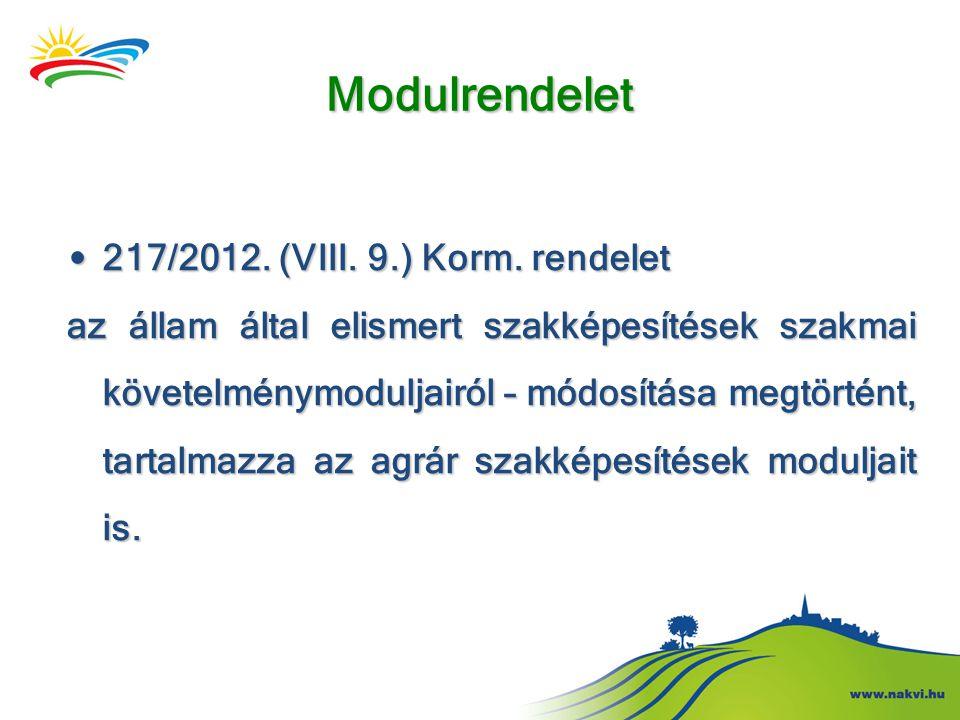 Modulrendelet • 217/2012. (VIII. 9.) Korm. rendelet az állam által elismert szakképesítések szakmai követelménymoduljairól – módosítása megtörtént, ta