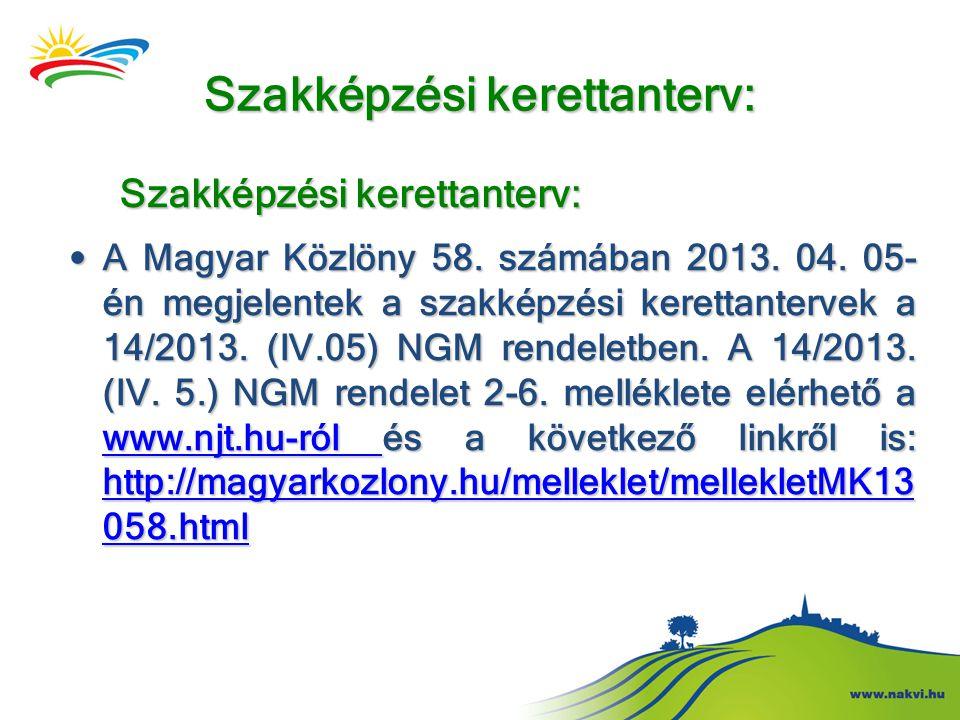 Szakképzési kerettanterv: Szakképzési kerettanterv: Szakképzési kerettanterv: • A Magyar Közlöny 58. számában 2013. 04. 05- én megjelentek a szakképzé