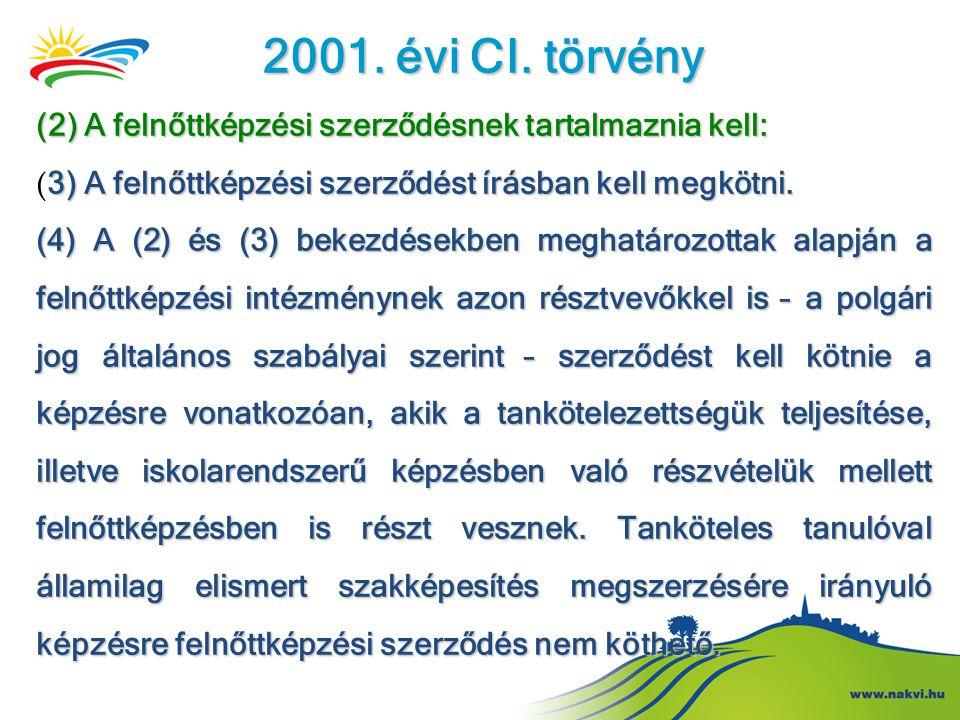 2001. évi CI. törvény (2) A felnőttképzési szerződésnek tartalmaznia kell: 3) A felnőttképzési szerződést írásban kell megkötni. ( 3) A felnőttképzési