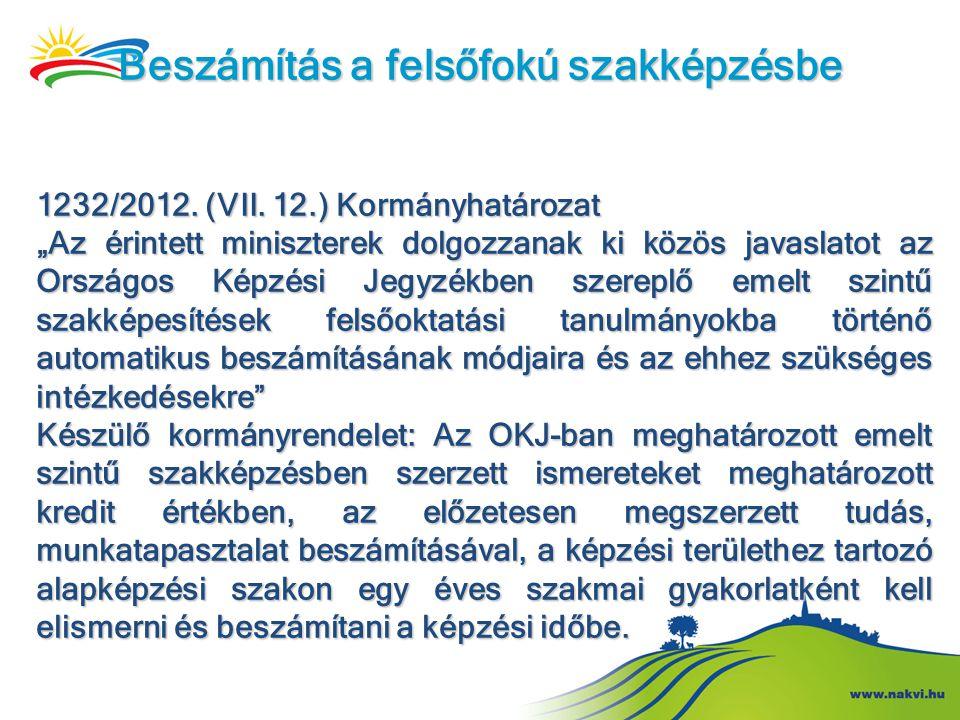 """Beszámítás a felsőfokú szakképzésbe 1232/2012. (VII. 12.) Kormányhatározat """"Az érintett miniszterek dolgozzanak ki közös javaslatot az Országos Képzés"""