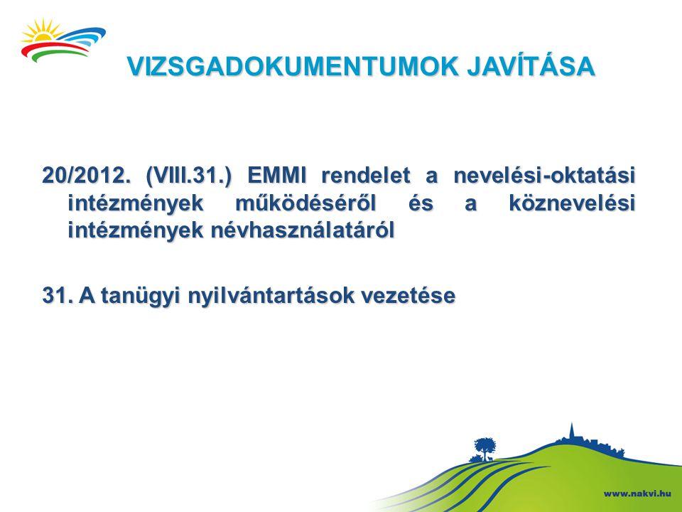 VIZSGADOKUMENTUMOK JAVÍTÁSA 20/2012. (VIII.31.) EMMI rendelet a nevelési-oktatási intézmények működéséről és a köznevelési intézmények névhasználatáró